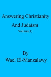 Answering Christianity And Judaism (Volume 1) ebook by Wael El-Manzalawy