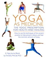 Yoga as Medicine - The Yogic Prescription for Health and Healing ebook by Yoga Journal,Timothy McCall