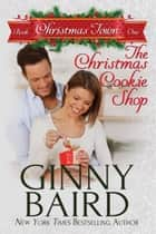 The Christmas Cookie Shop (Christmas Town, Book 1) ebook by Ginny Baird