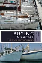 Buying a Yacht - New or Second-Hand ebook by Barry Pickthall