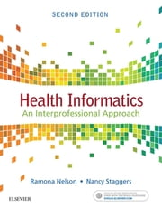 Health Informatics - E-Book - An Interprofessional Approach ebook by Ramona Nelson, PhD, RN-BC,...