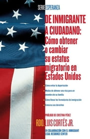 De inmigrante a ciudadano (A Simple Guide to US Immigration) - Como obtener o cambiar su estatus migratorio en Estados Unidos (How to Change Your Immigration Status in the United States) ebook by Cristina Pérez, Rev. Luis Cortes