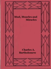 Mud, Muscles and Miracles ebook by Charles A. Bartholomew