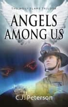 Angels Among Us: The Holy Flame Trilogy ebook by C.J. Peterson