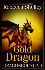 Dragonbound VII: Gold Dragon ebook by Rebecca Shelley