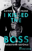I kissed the Boss - Verbotene Gefühle ebook by Katrin Frank