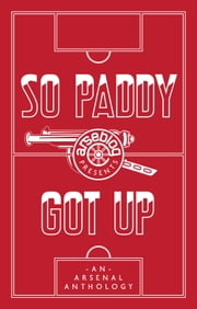 So Paddy Got Up - an Arsenal anthology ebook by Andrew Mangan,Amy Lawrence,Philippe Auclair