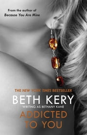 Addicted To You: One Night of Passion Book 1 - One Night of Passion Book One eBook by Beth Kery