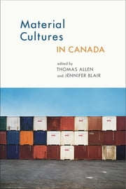 Material Cultures in Canada ebook by Thomas Allen,Jennifer Blair