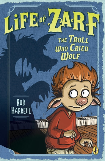 Life of Zarf: The Troll Who Cried Wolf ebook by Rob Harrell