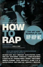 How to Rap: The Art and Science of the Hip-Hop MC ebook by Edwards, Paul