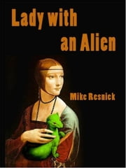 Lady With an Alien - Art Encounters ebook by Mike Resnick