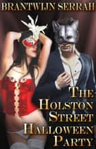 The Holston Street Halloween Party ebook by Brantwijn Serrah