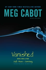 Vanished Books Three & Four - Safe House; Sanctuary ebook by Meg Cabot