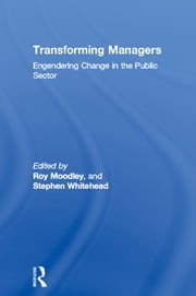 Transforming Managers - Engendering Change in the Public Sector ebook by Roy Moodley,Stephen Whitehead