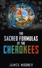 Sacred Formulas Of The Cherokees ebook by James Mooney