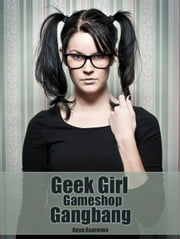 Geek Girl Gameshop Gangbang ebook by Anya Asarovna