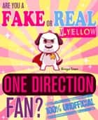 Are You a Fake or Real One Direction Fan? Version Yellow: The 100% Unofficial Quiz and Facts Trivia Travel Set Game ebook by Bingo Starr