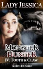 Lady Jessica, Monster Hunter: Episode 4 - Tooth And Claw ebook by Keith Dumble