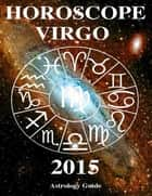 Horoscope 2015 - Virgo ebook by Astrology Guide
