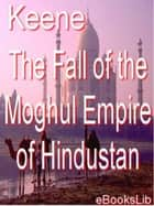 Fall of the Moghul Empire of Hindustan ebook by eBooksLib