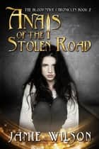 Anais of the Stolen Road - Blood Mage Chronicles, #2 ebook by Jamie Wilson