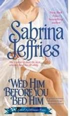 Wed Him Before You Bed Him ebook by Sabrina Jeffries