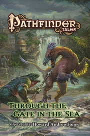 Pathfinder Tales: Through The Gate in the Sea ebook by Paizo Publishing LLC., Howard Andrew Jones