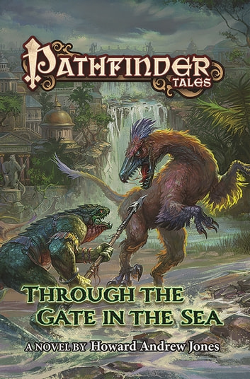 Pathfinder Tales: Through The Gate in the Sea ebook by Paizo Publishing LLC.,Howard Andrew Jones