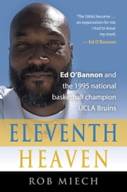 ELEVENTH HEAVEN: Ed O'Bannon and the 1995 National Basketball Champion UCLA Bruins ebook by Rob Miech