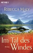 Im Tal des Windes - Roman ebook by Rebecca Maly