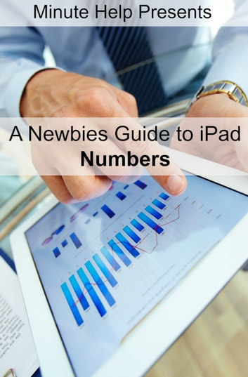 Download e-book A Newbies Guide to iPad Numbers (iOS 6 Update)