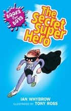 Books For Boys: 10: The Secret Superhero ebook by Ian Whybrow,Tony Ross