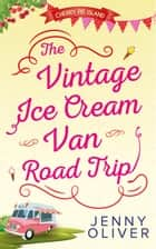 The Vintage Ice Cream Van Road Trip (Cherry Pie Island, Book 2) ebook by