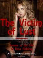 The Victim of Lust: Scenes in the Life of Rosa Fielding ebook by Anonymous