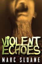 Violent Echoes ebook by Marc Sloane