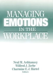 Managing Emotions in the Workplace ebook by Neal M. Ashkanasy,Wilfred J. Zerbe,Charmine E. J. Hartel
