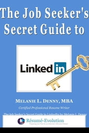 The Job Seeker's Secret Guide to LinkedIn ebook by Melanie L. Denny, MBA