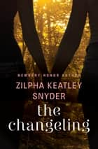 The Changeling ebook by Zilpha Keatley Snyder