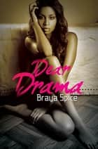 Dear Drama ebook by Braya Spice