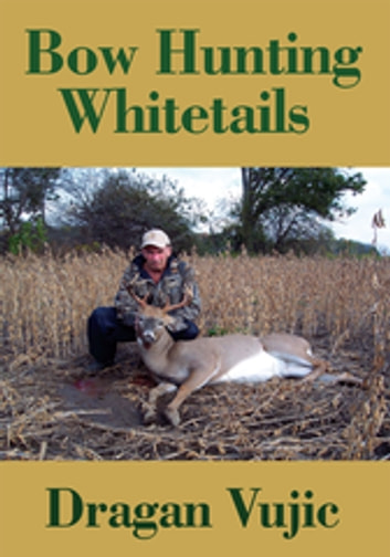 Bow Hunting Whitetails ebook by Dragan Vujic