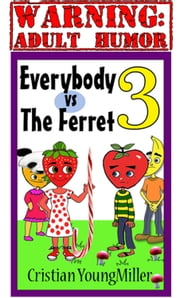 Everybody vs The Ferret 3: If You Touch It, It Will Come ebook by Cristian YoungMiller