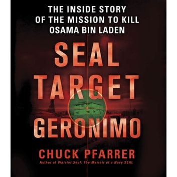 SEAL Target Geronimo - The Inside Story of the Mission to Kill Osama bin Laden audiobook by Chuck Pfarrer