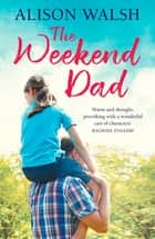 The Weekend Dad ebook by Alison Walsh