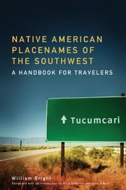 Native American Placenames of the Southwest - A Handbook for Travelers ebook by William Bright,Alice Anderton,Sean Patrick O'Neill