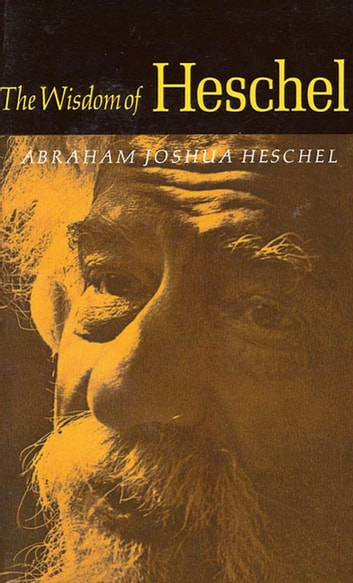 The Wisdom of Heschel ebook by Abraham Joshua Heschel