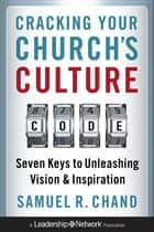 Cracking Your Church's Culture Code ebook by Samuel R. Chand