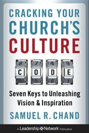 Cracking Your Church's Culture Code - Seven Keys to Unleashing Vision and Inspiration ebook by Samuel R. Chand