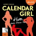 Calendar Girl 1 - Hiver (Janvier, Février, Mars) Audiolibro by Audrey Carlan, Helena Coppejans, Robyn Stella Bligh