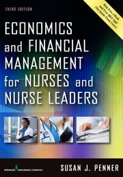 Economics and Financial Management for Nurses and Nurse Leaders, Third Edition ebook by Susan J. Penner, RN, MN, MPA, DrPH, CNL